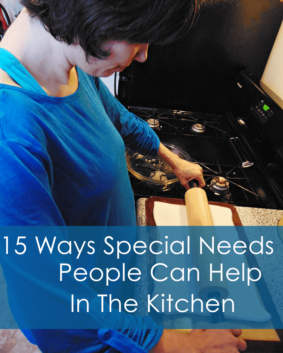 Here is a list of 15 ways that special needs people can help in the kitchen and feel included into the family unit!