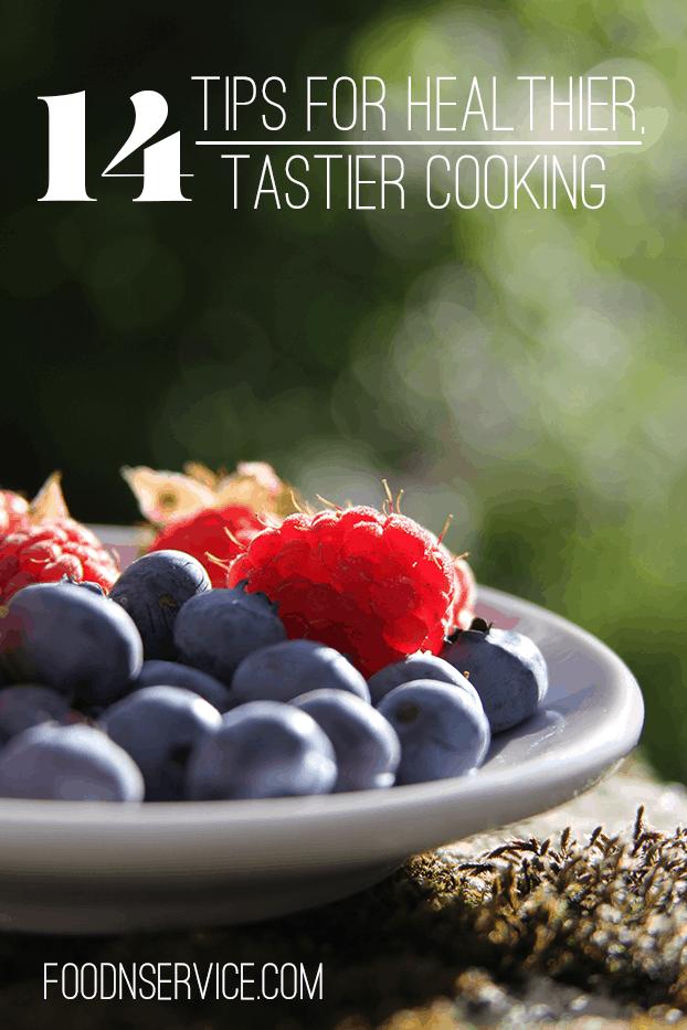 14 Tips to Healthier, Tastier Cooking