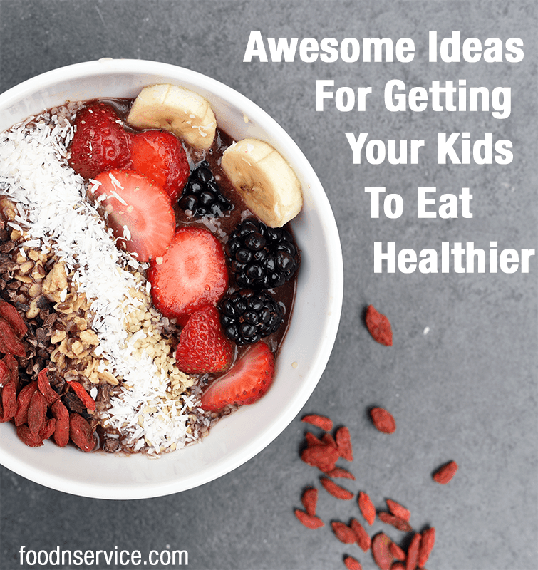 Awesome Ideas For Getting Your Kids To Eat Healthier Foods